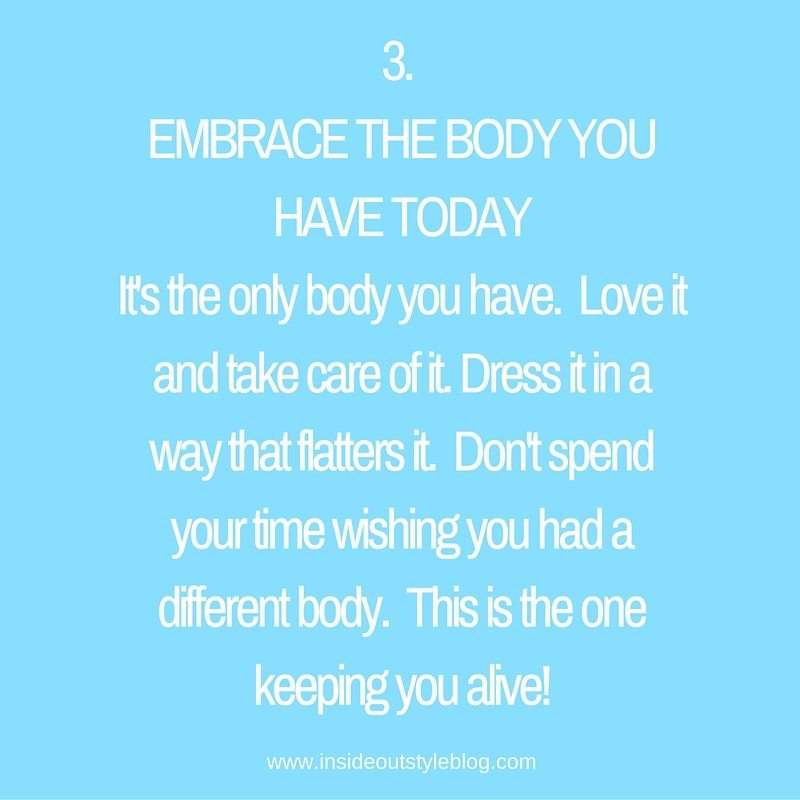 EMBRACE THE BODY YOU HAVE TODAY