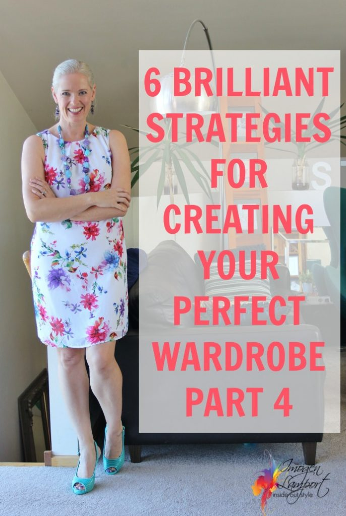 6 BRILLIANT STRATEGIES FOR CREATING YOUR PERFECT WARDROBE – PART 4