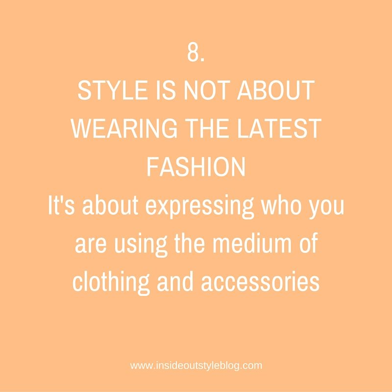 STYLE IS NOT ABOUT WEARING THE LATEST FASHION